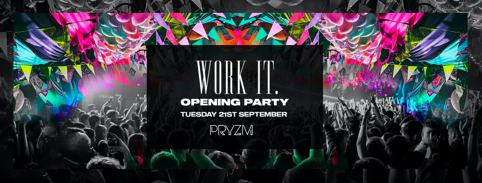 [FINAL TICKETS] Work It. – Freshers & Returners Opening Party – PRYZM