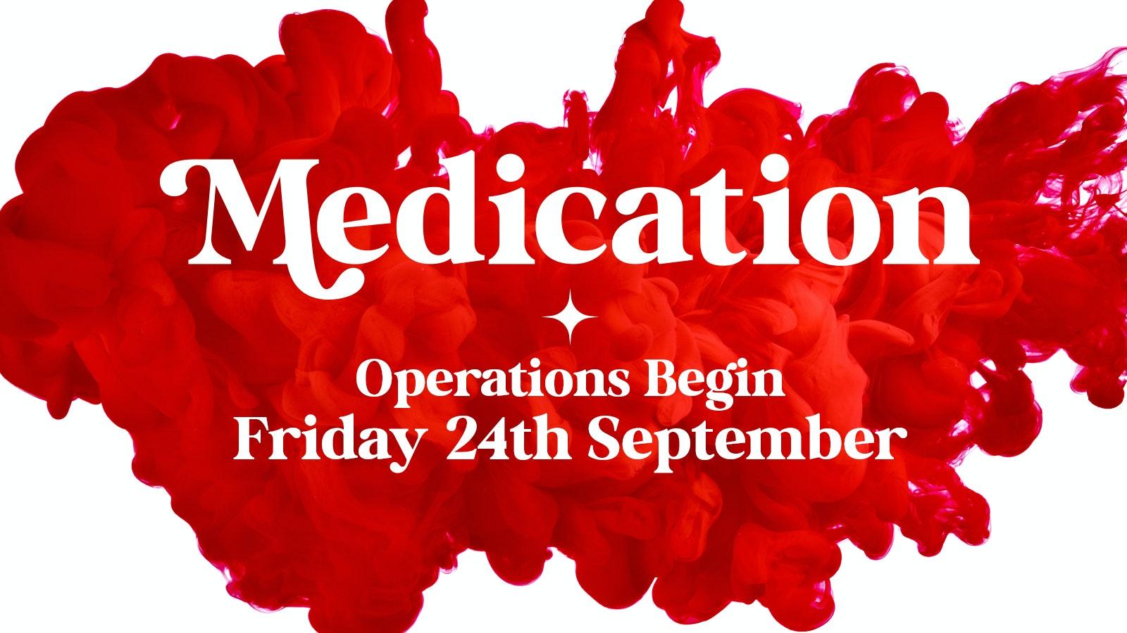 MEDICATION  OPERATIONS BEGIN