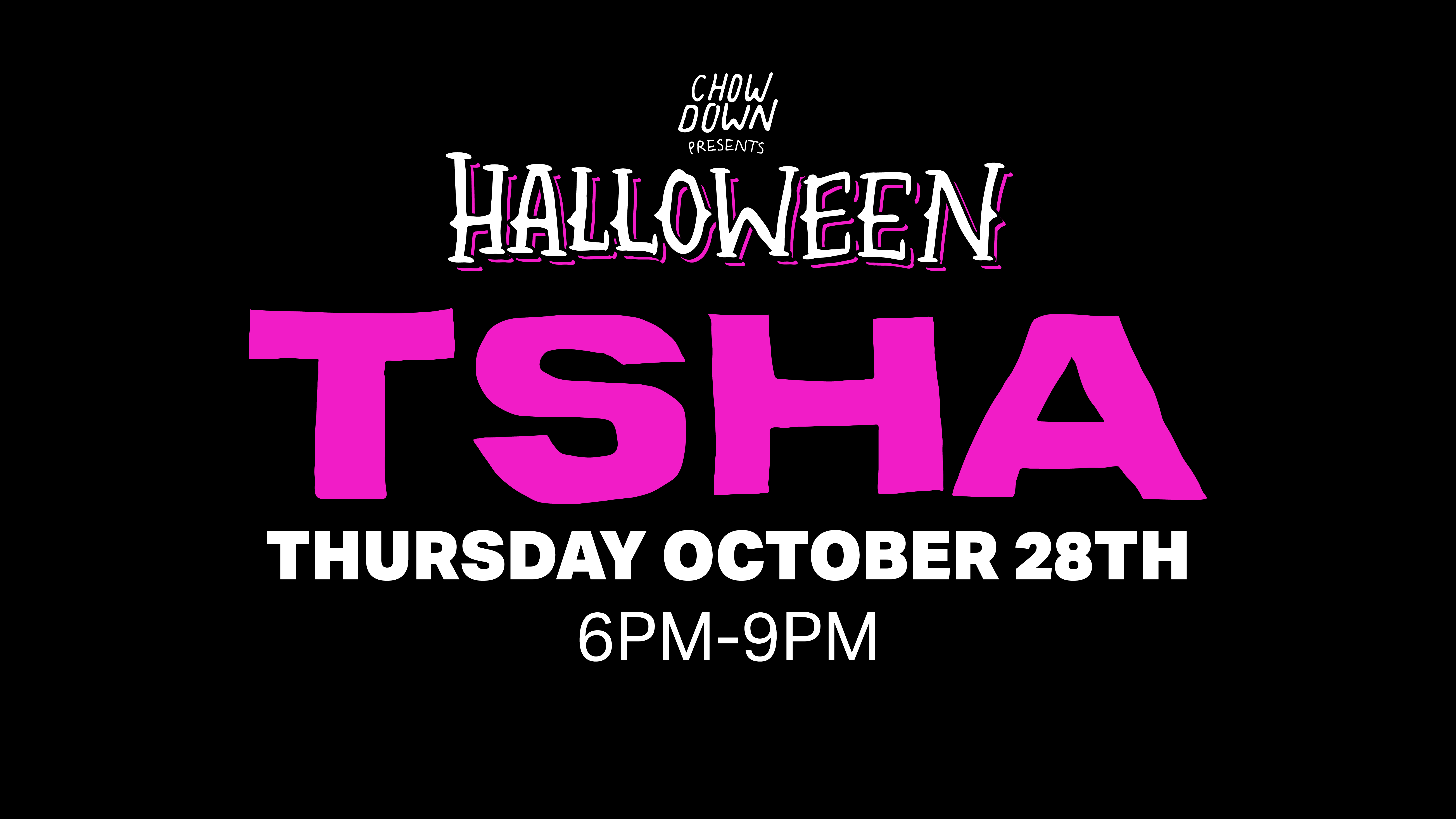 Chow Down Halloween: Thursday 28th October – TSHA (DJ Set)