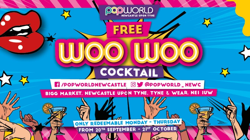 FREE WOO WOO COCKTAIL – POPWORLD NEWCASTLE